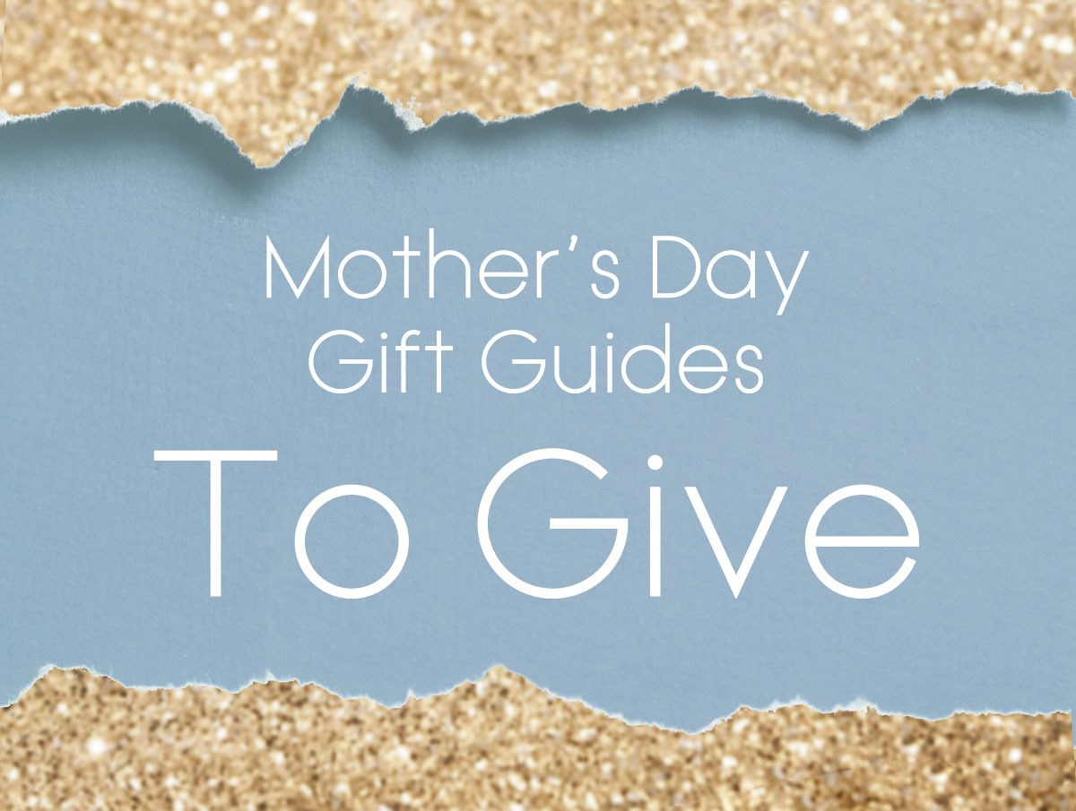 955bacd5959df Mother s Day Gift Guide  What We re Giving - In The Groove